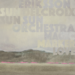 ERIKSSON DELCROIX & SUN SUN ORCHESTRA – MAGIC MARKER LOVE – LP